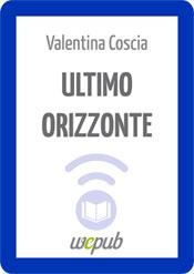 Ultimo orizzonte (Valentina Coscia, WePub)